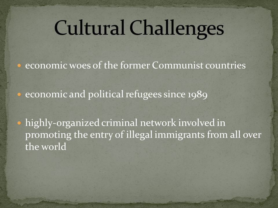 economic woes of the former Communist countries economic and political refugees since 1989 highly-organized criminal network involved in promoting the entry of illegal immigrants from all over the world