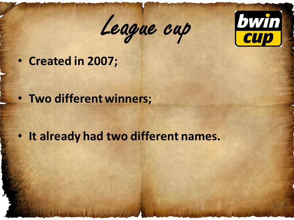 League cup Created in 2007; Two different winners; It already had two different names.