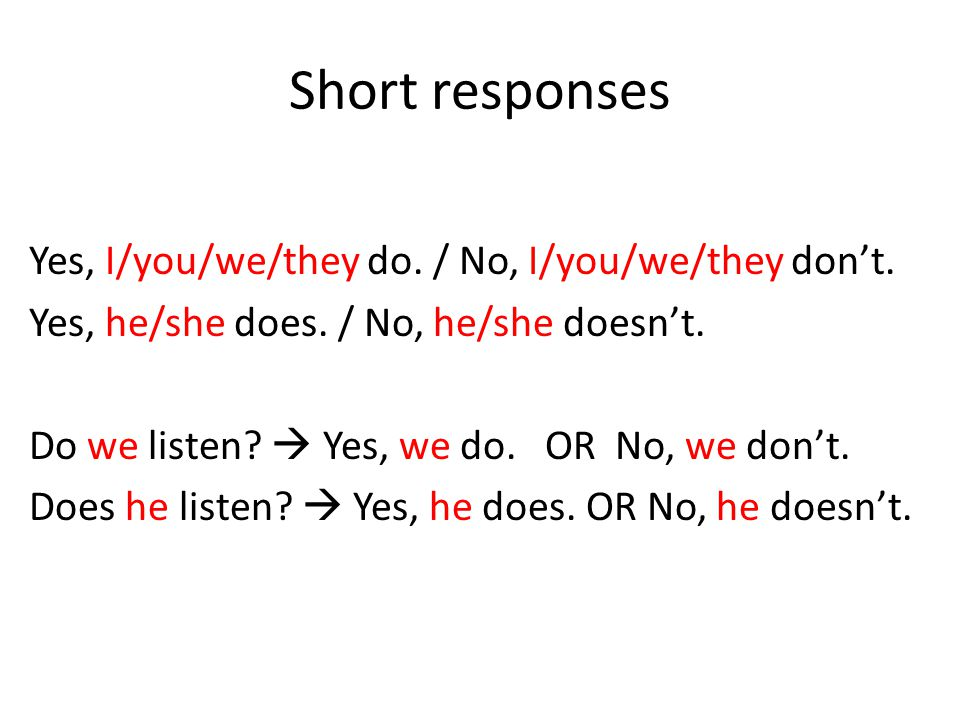 Short responses Yes, I/you/we/they do. / No, I/you/we/they dont.