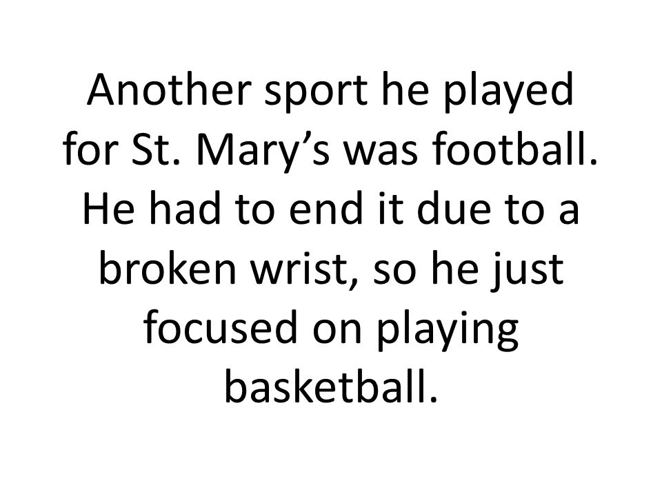 Another sport he played for St. Marys was football.