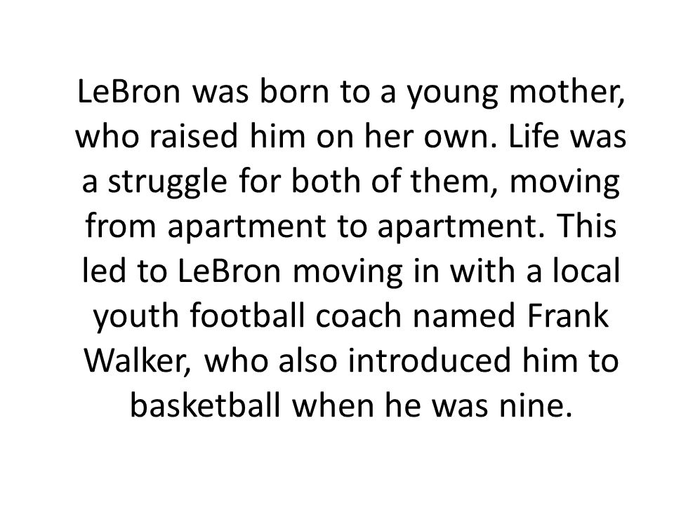 LeBron was born to a young mother, who raised him on her own.