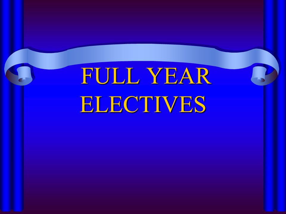 FULL YEAR ELECTIVES FULL YEAR ELECTIVES