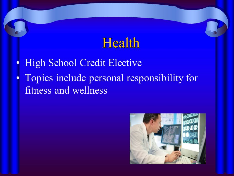 Health High School Credit Elective Topics include personal responsibility for fitness and wellness