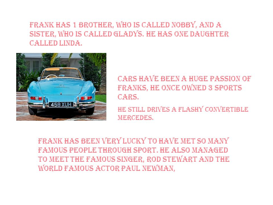 Frank has 1 brother, who is called Nobby, and a sister, who is called Gladys.