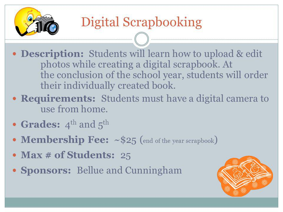 Digital Scrapbooking Description: Students will learn how to upload & edit photos while creating a digital scrapbook.