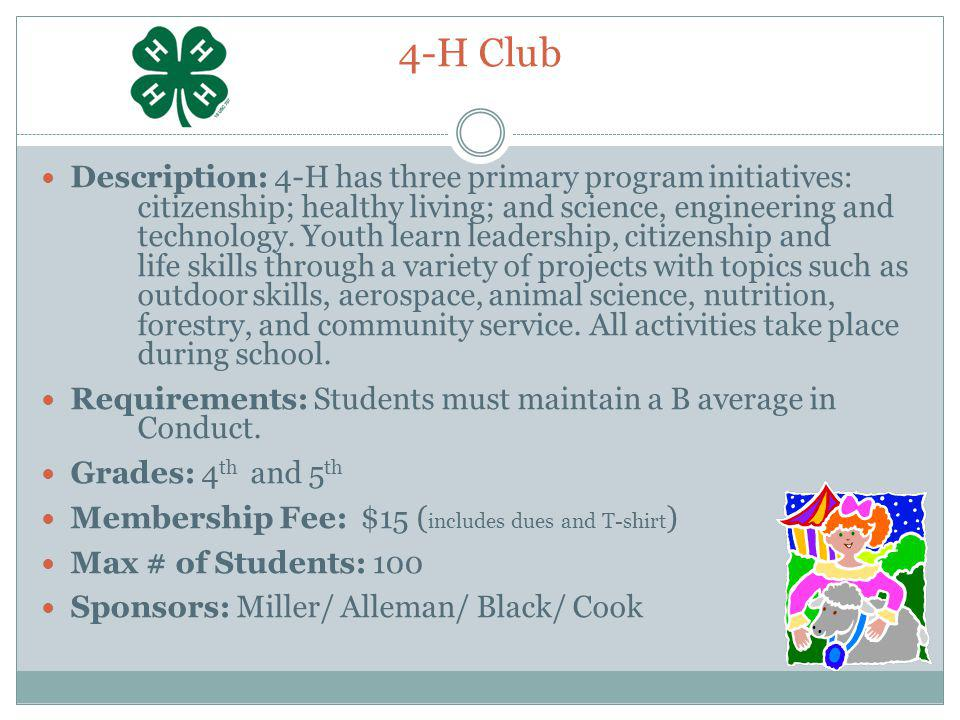 4-H Club Description: 4-H has three primary program initiatives: citizenship; healthy living; and science, engineering and technology.