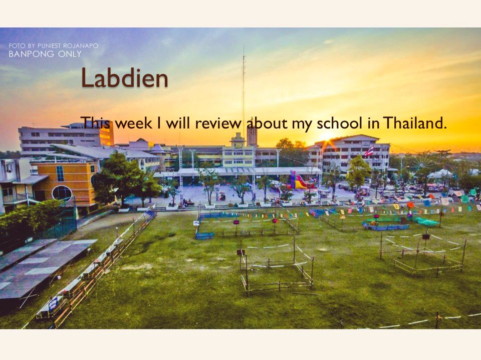 Labdien This week I will review about my school in Thailand.