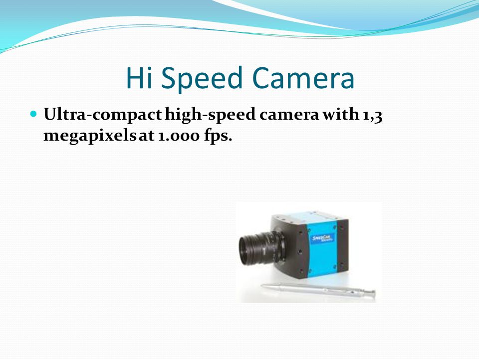 Hi Speed Camera Ultra-compact high-speed camera with 1,3 megapixels at 1.000 fps.