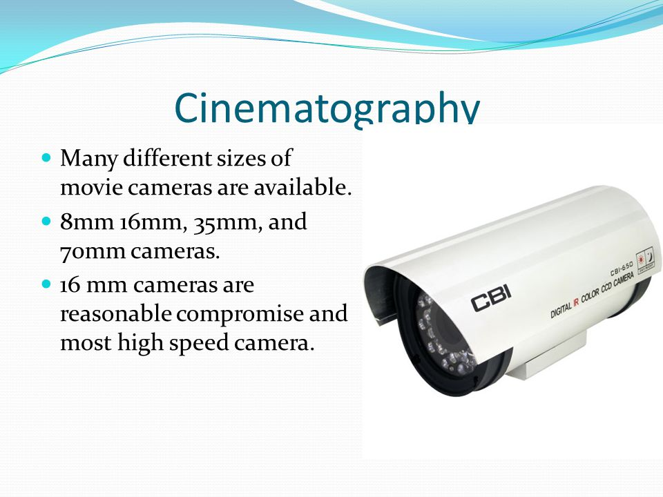 Cinematography Many different sizes of movie cameras are available.