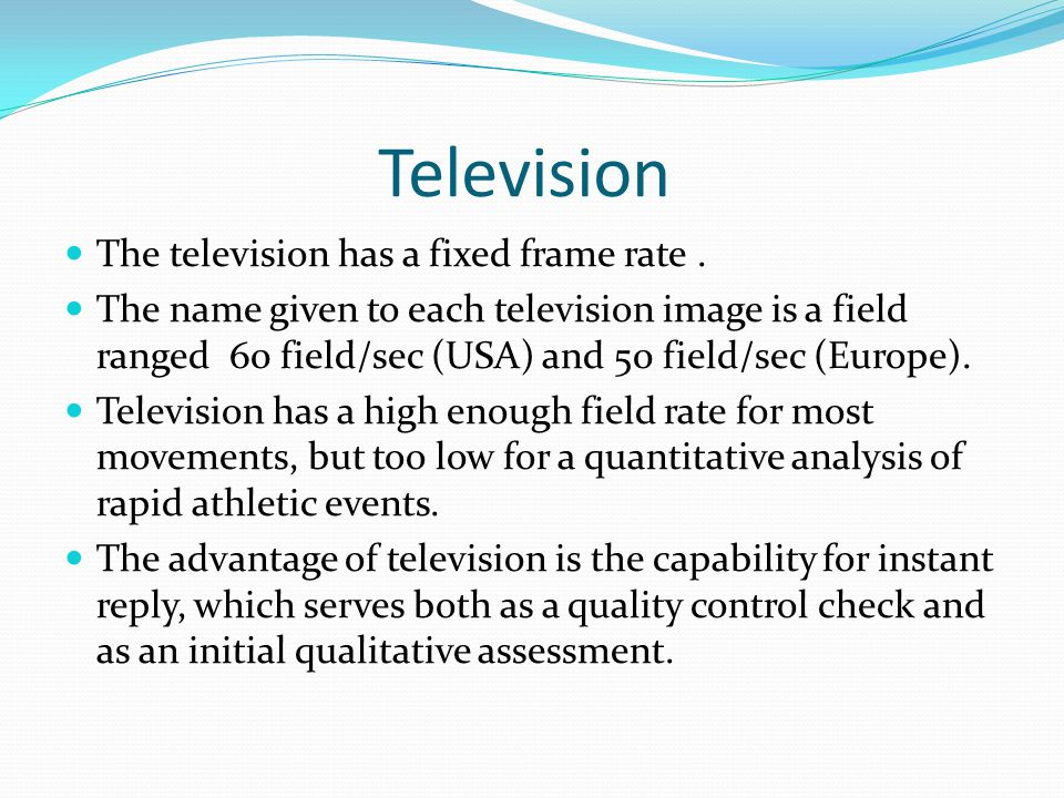 Television The television has a fixed frame rate.