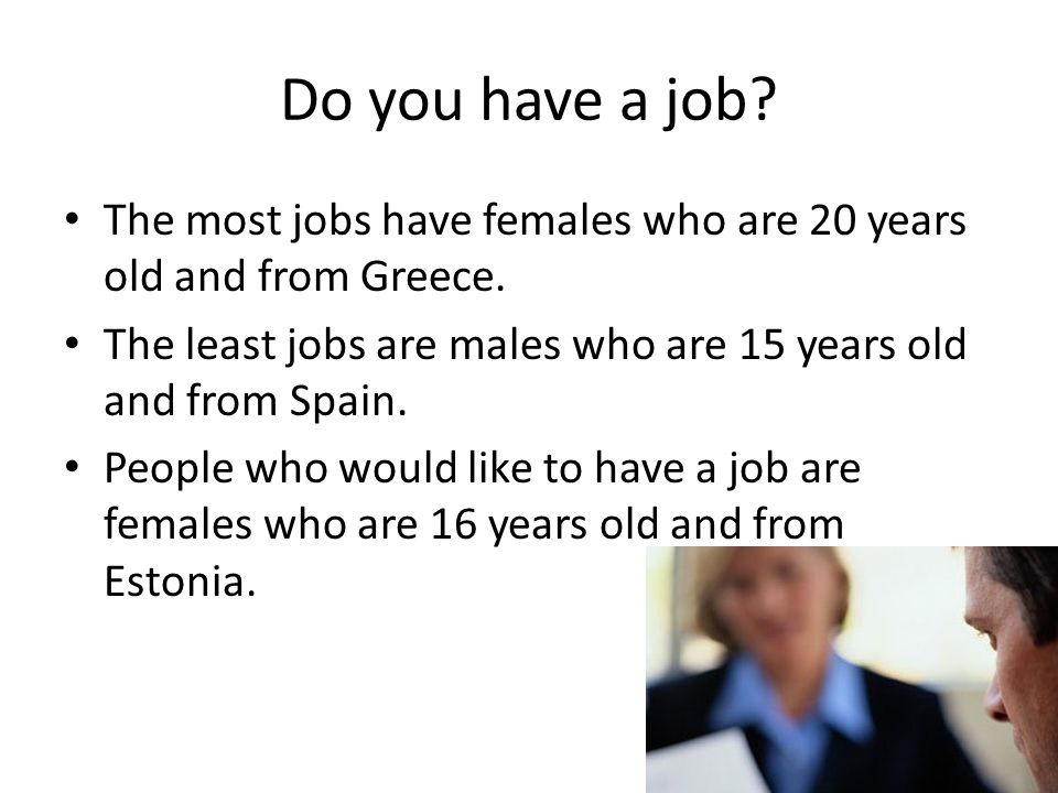Do you have a job. The most jobs have females who are 20 years old and from Greece.