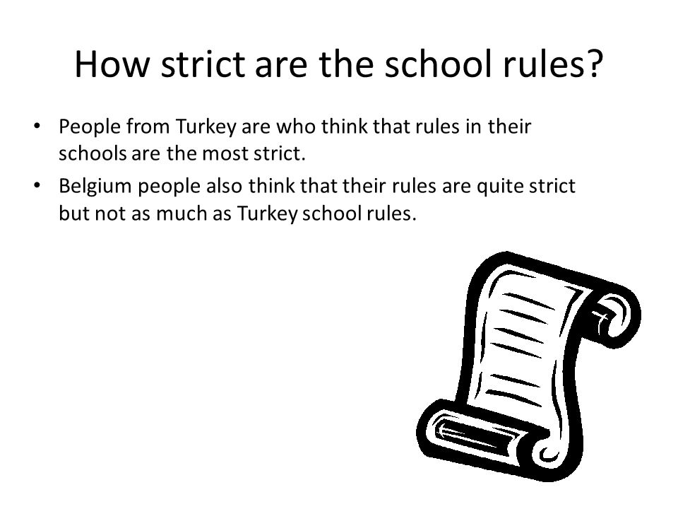 People from Turkey are who think that rules in their schools are the most strict.