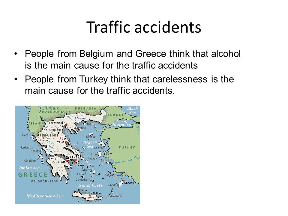 People from Belgium and Greece think that alcohol is the main cause for the traffic accidents People from Turkey think that carelessness is the main cause for the traffic accidents.