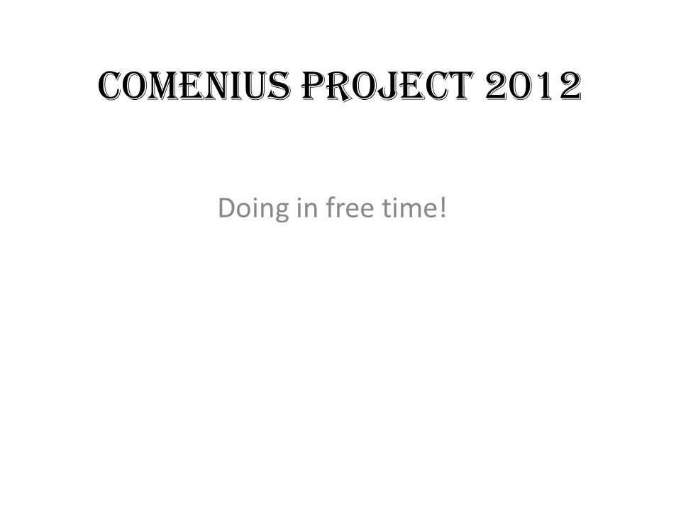 Comenius project 2012 Doing in free time!