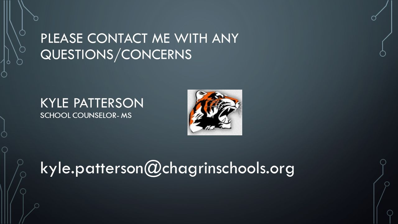 PLEASE CONTACT ME WITH ANY QUESTIONS/CONCERNS KYLE PATTERSON SCHOOL COUNSELOR- MS kyle.patterson@chagrinschools.org