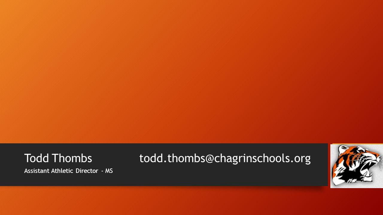 Todd Thombstodd.thombs@chagrinschools.org Assistant Athletic Director - MS