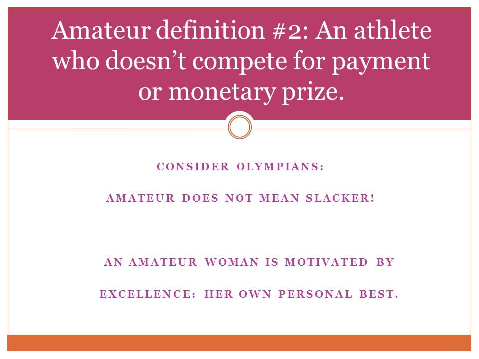 CONSIDER OLYMPIANS: AMATEUR DOES NOT MEAN SLACKER.