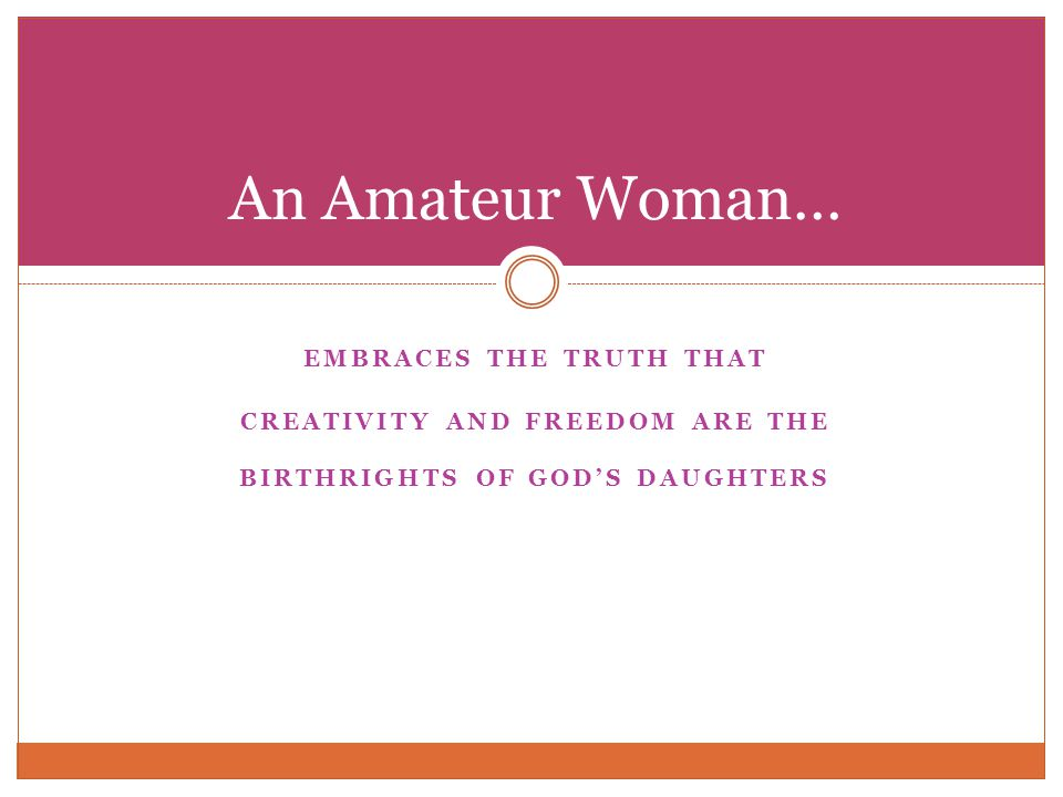 EMBRACES THE TRUTH THAT CREATIVITY AND FREEDOM ARE THE BIRTHRIGHTS OF GODS DAUGHTERS An Amateur Woman…