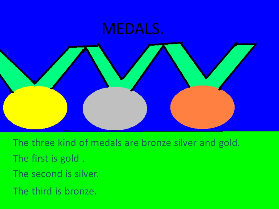 MEDALS. The three kind of medals are bronze silver and gold.