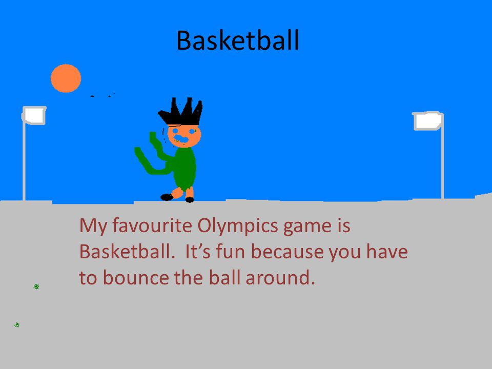 Basketball My favourite Olympics game is Basketball.