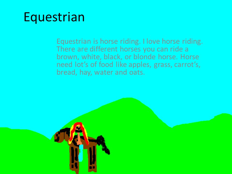 Equestrian Equestrian is horse riding. I love horse riding.