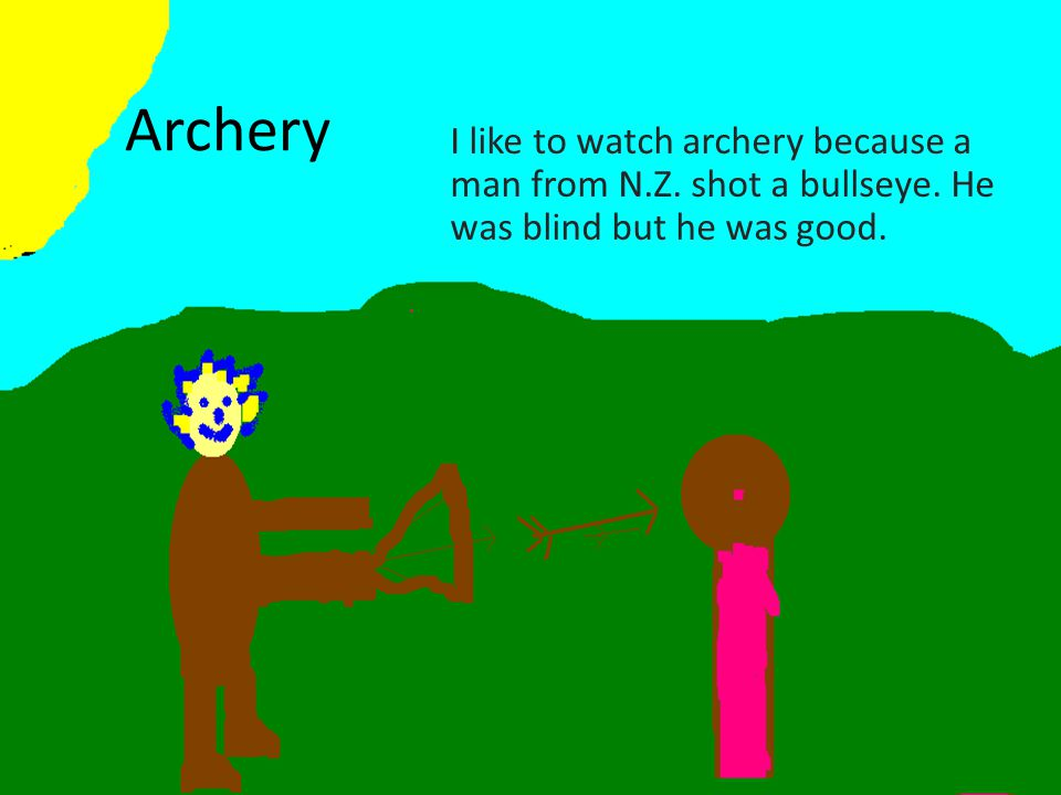 Archery I like to watch archery because a man from N.Z.