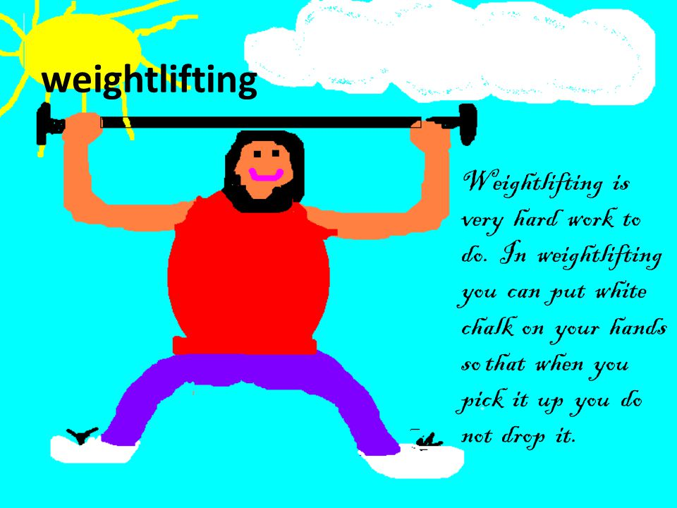 weightlifting Weightlifting is very hard work to do.