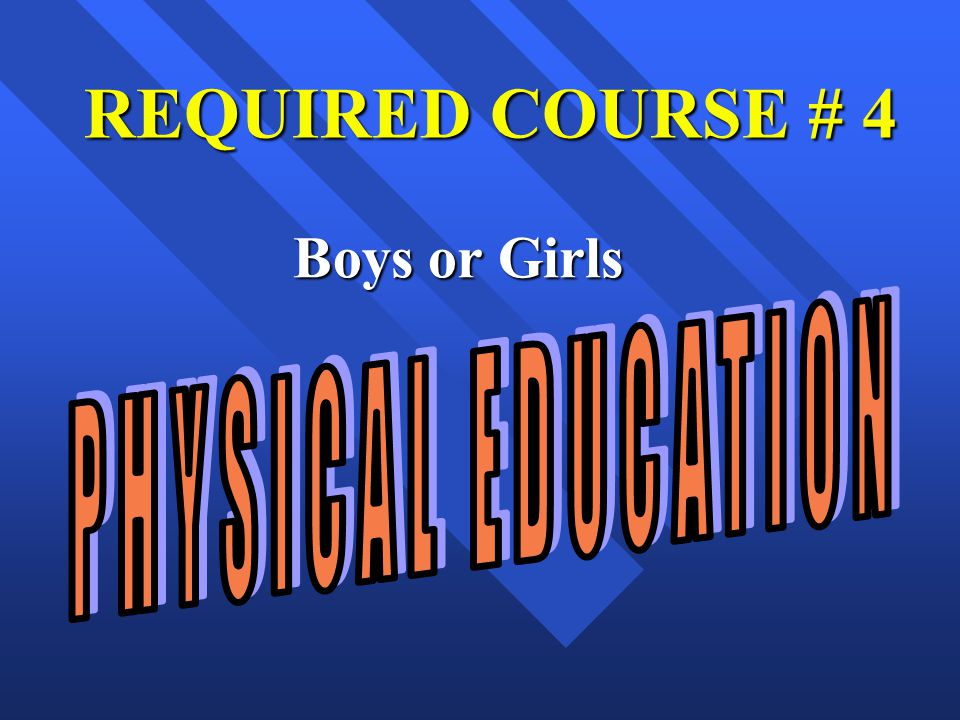 REQUIRED COURSE # 4 Boys or Girls