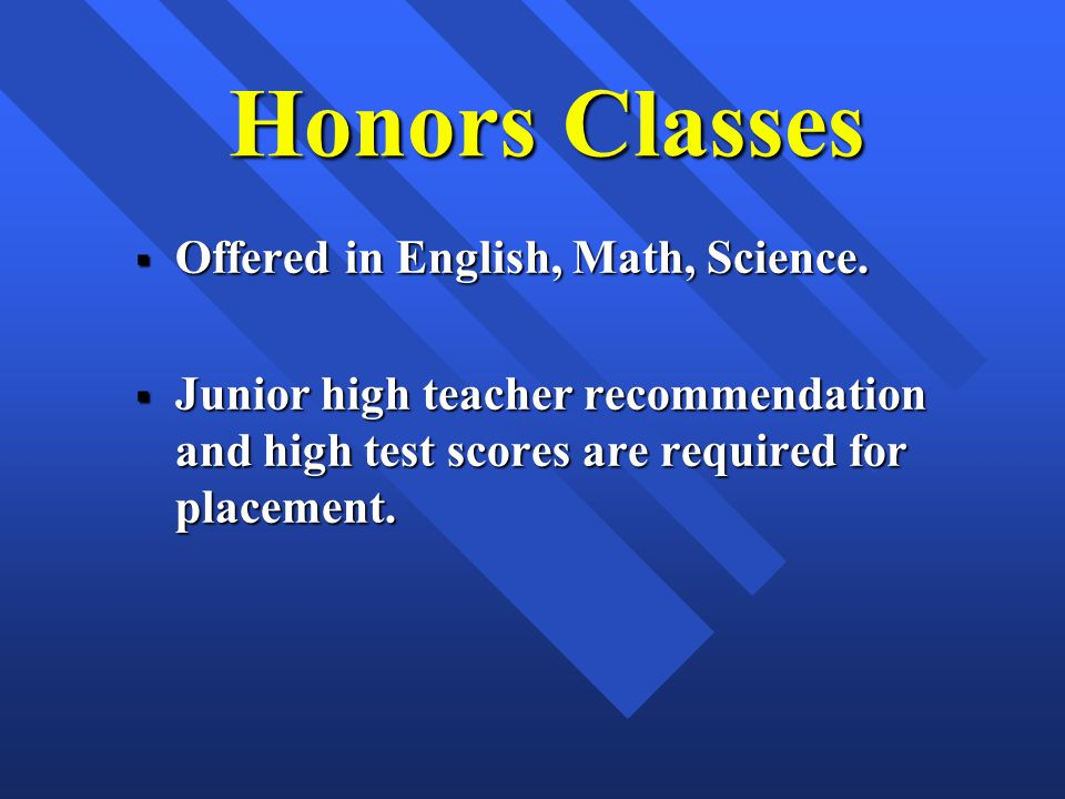 Honors Classes Offered in English, Math, Science. Offered in English, Math, Science.