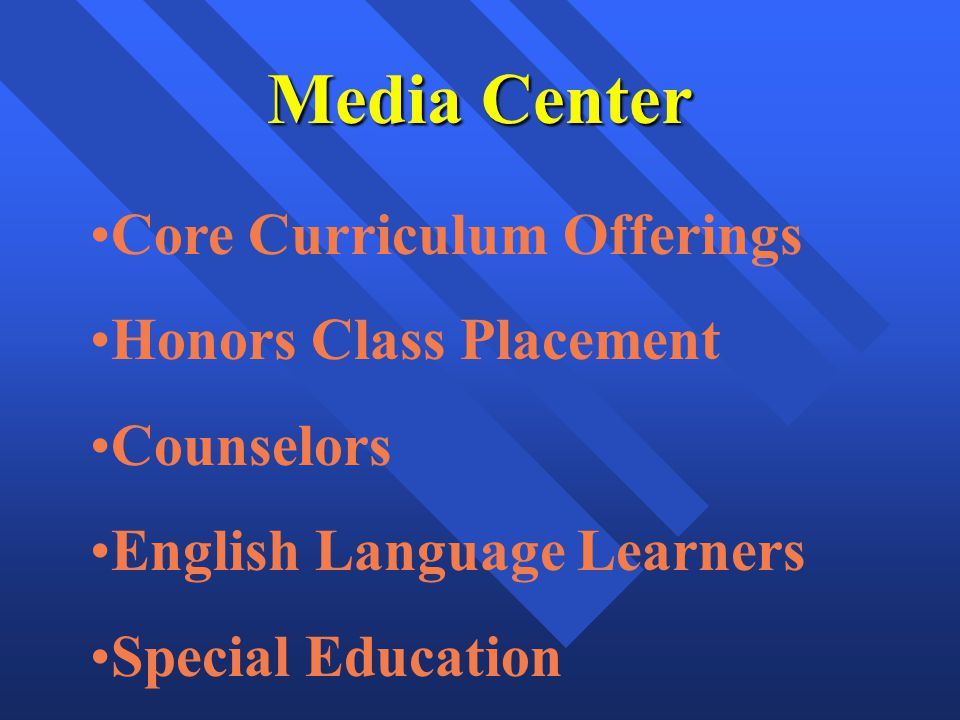 Media Center Core Curriculum Offerings Honors Class Placement Counselors English Language Learners Special Education