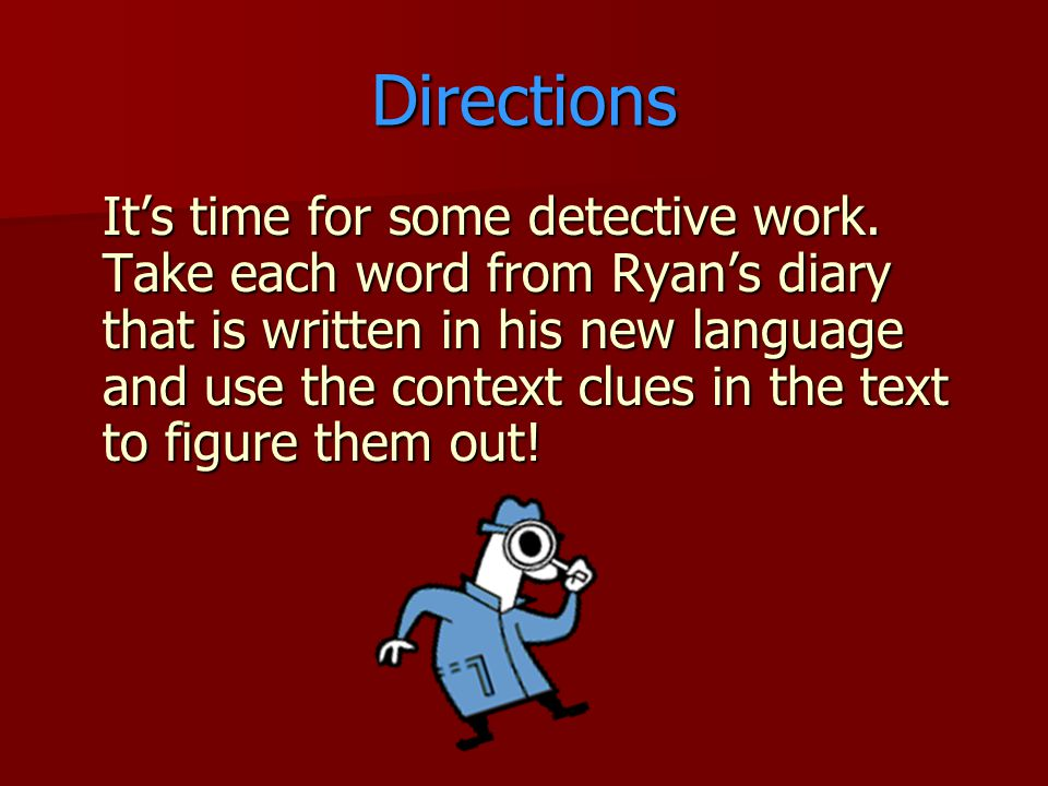 Directions Its time for some detective work.