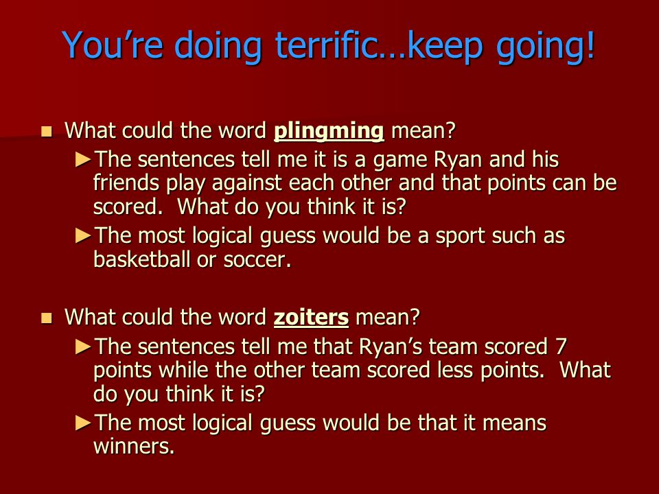 Youre doing terrific…keep going. What could the word plingming mean.