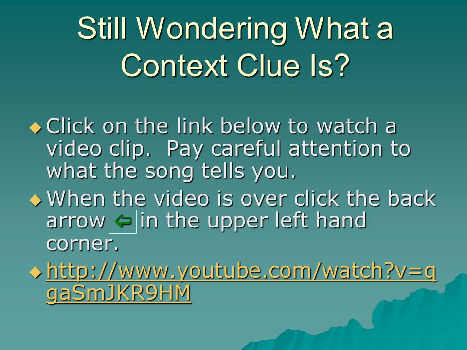 Still Wondering What a Context Clue Is. Click on the link below to watch a video clip.