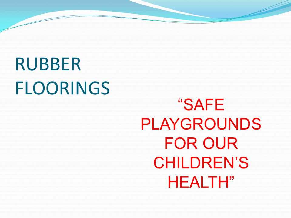 RUBBER FLOORINGS SAFE PLAYGROUNDS FOR OUR CHILDRENS HEALTH