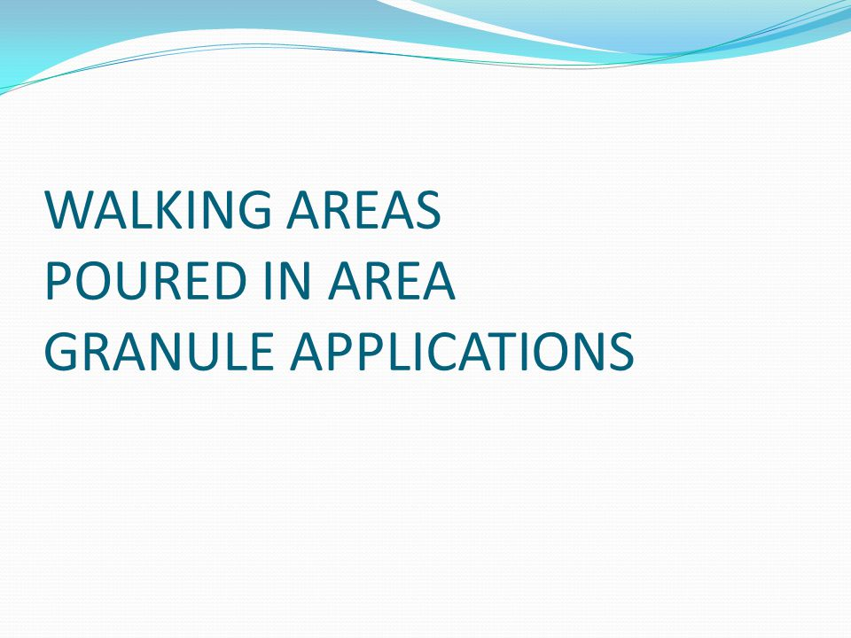 WALKING AREAS POURED IN AREA GRANULE APPLICATIONS