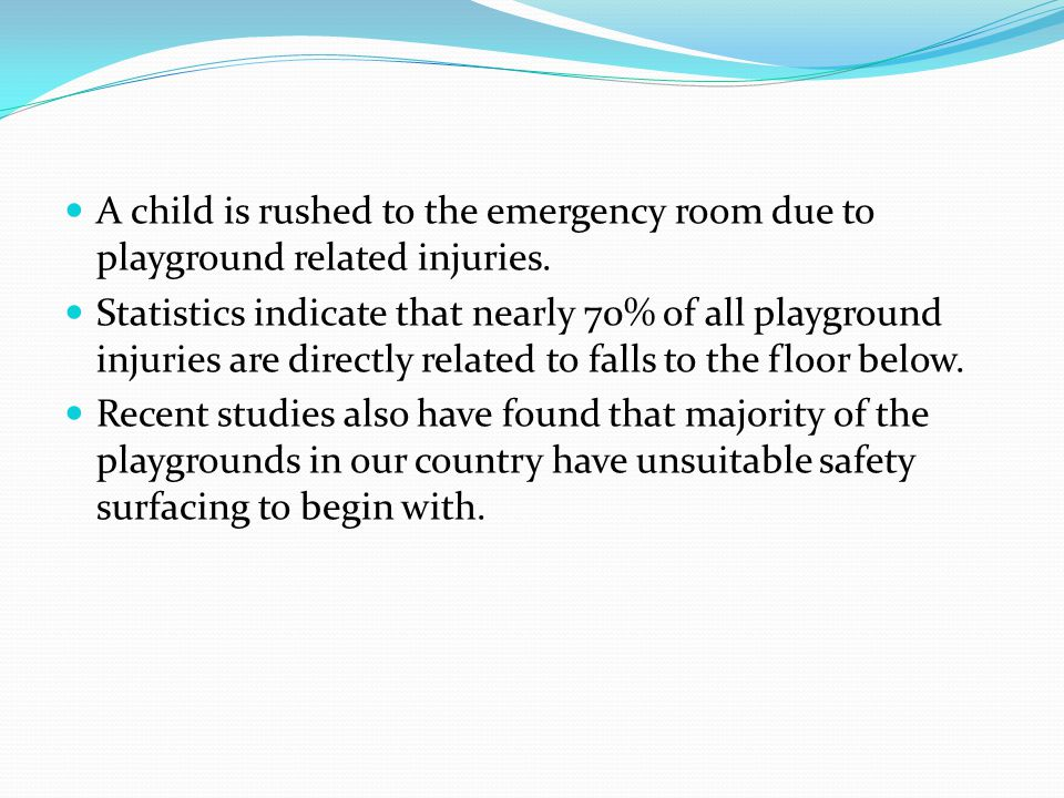 A child is rushed to the emergency room due to playground related injuries.