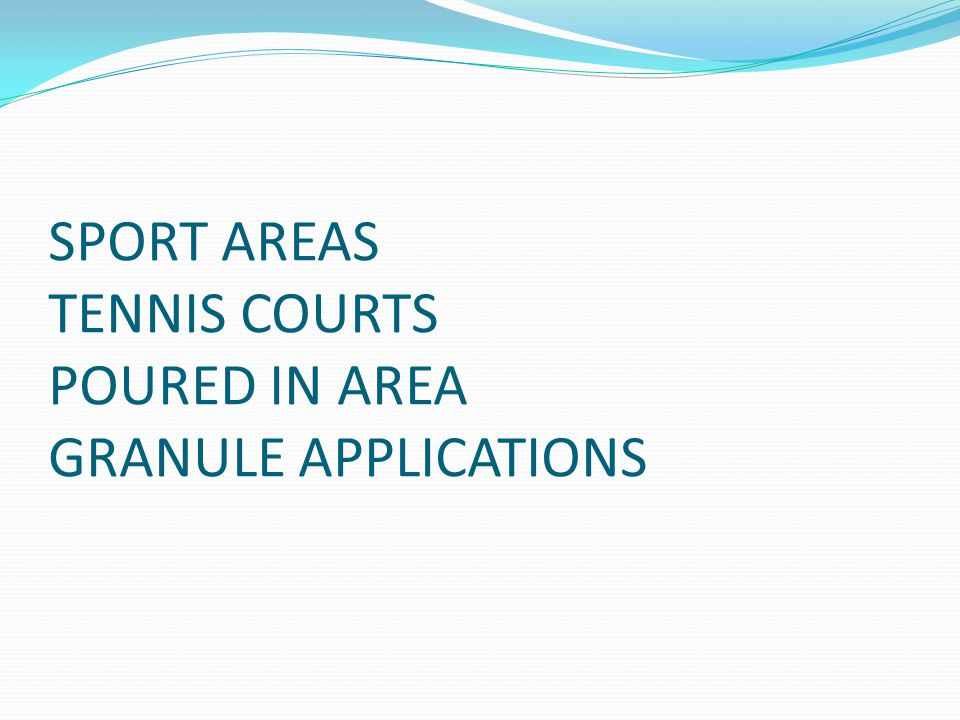SPORT AREAS TENNIS COURTS POURED IN AREA GRANULE APPLICATIONS
