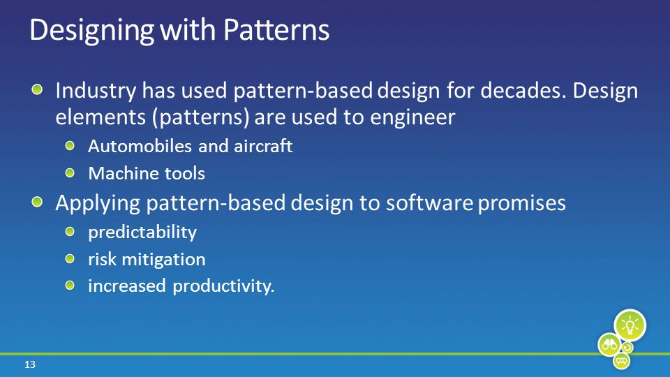 13 Designing with Patterns Industry has used pattern-based design for decades.