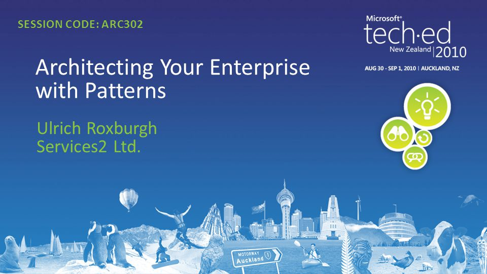 Ulrich Roxburgh Services2 Ltd. Architecting Your Enterprise with Patterns SESSION CODE: ARC302