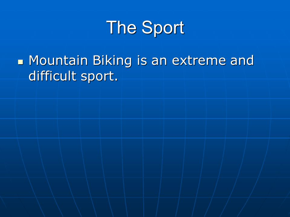 The Sport Mountain Biking is an extreme and difficult sport.