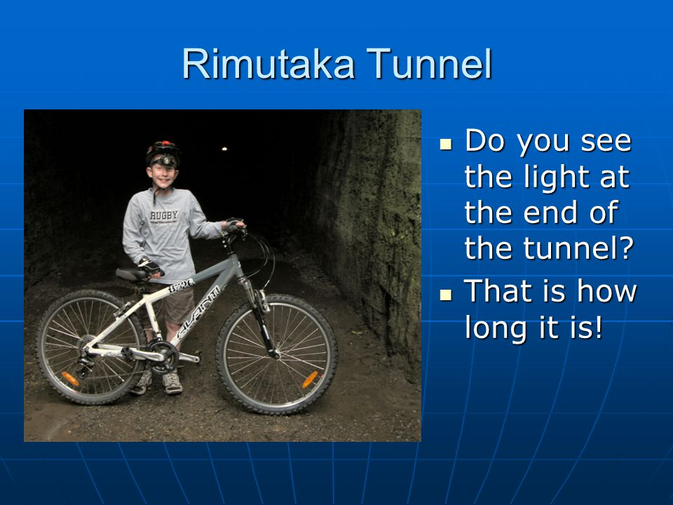 Rimutaka Tunnel Do you see the light at the end of the tunnel.
