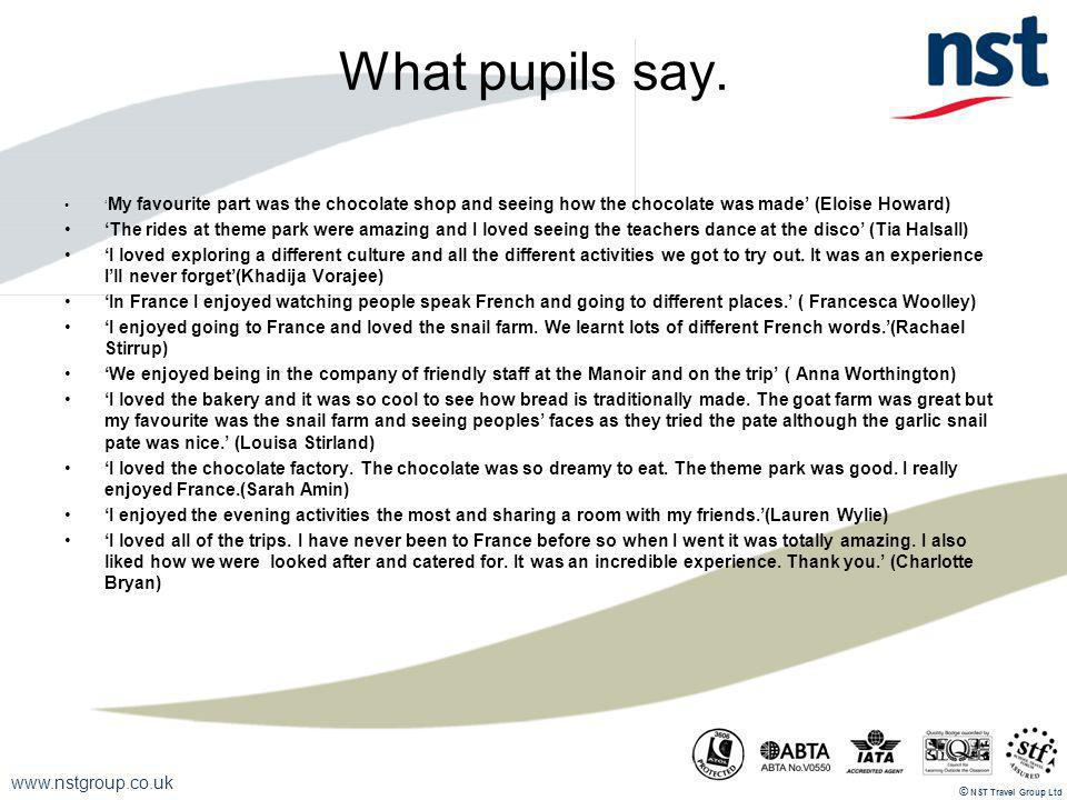 www.nstgroup.co.uk NST Travel Group Ltd © What pupils say.