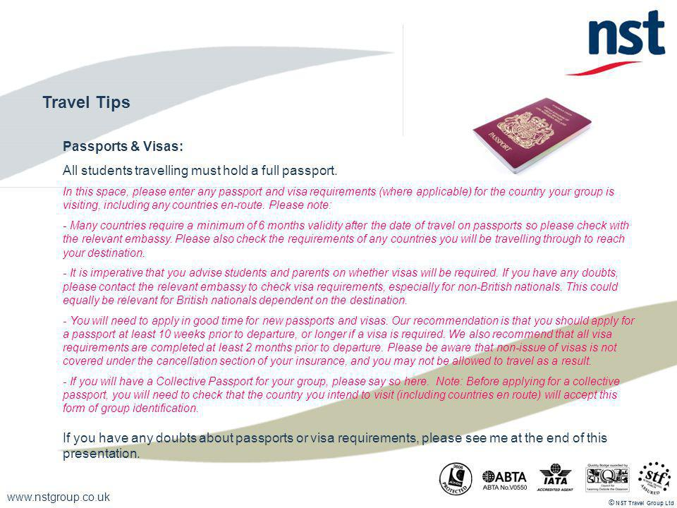 www.nstgroup.co.uk NST Travel Group Ltd © Travel Tips Passports & Visas: All students travelling must hold a full passport.