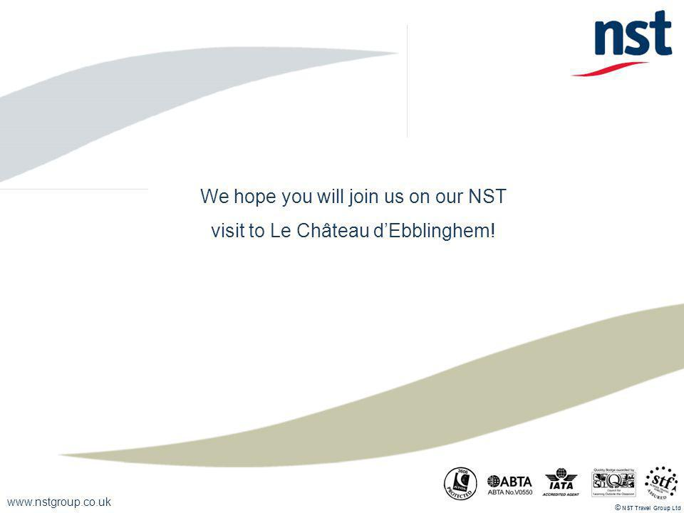 www.nstgroup.co.uk NST Travel Group Ltd © We hope you will join us on our NST visit to Le Château dEbblinghem!