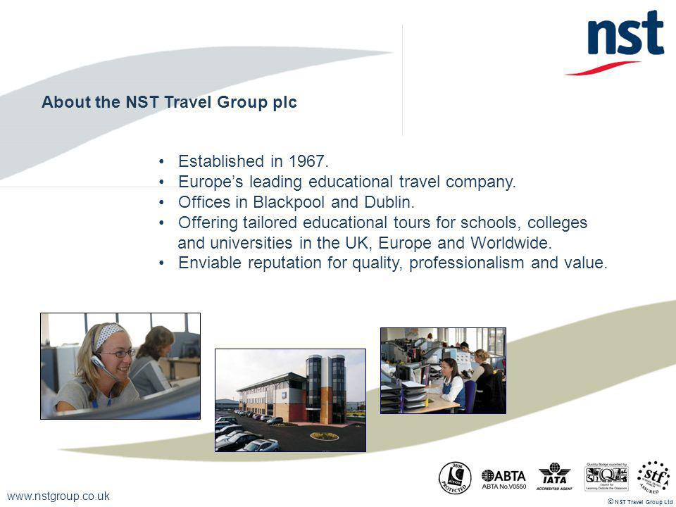 www.nstgroup.co.uk NST Travel Group Ltd © About the NST Travel Group plc Established in 1967.
