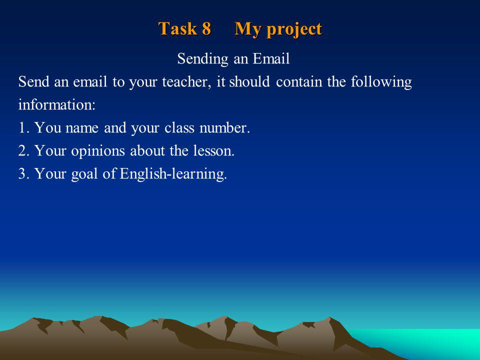 Task 8 My project Sending an Email Send an email to your teacher, it should contain the following information: 1.