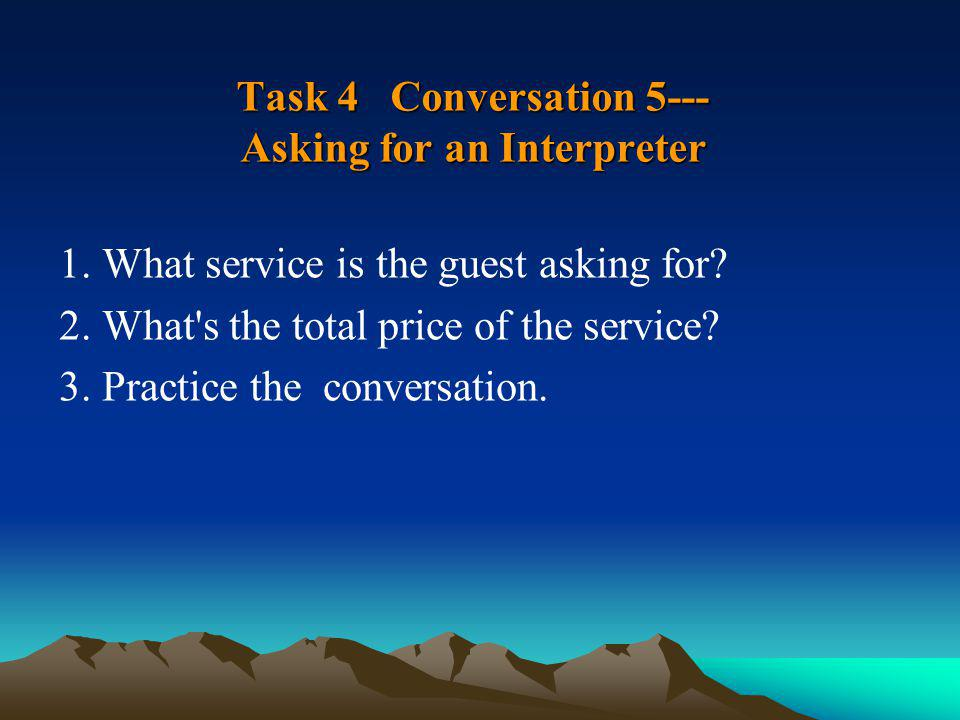 Task 4 Conversation 5--- Asking for an Interpreter 1.