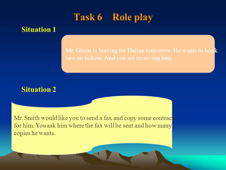 Task 6 Role play Situation 1 Situation 2 Mr. Green is leaving for Dalian tomorrow.