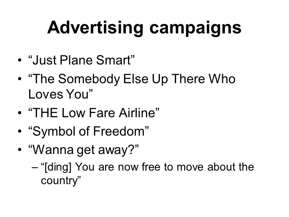 Advertising campaigns Just Plane Smart The Somebody Else Up There Who Loves You THE Low Fare Airline Symbol of Freedom Wanna get away.