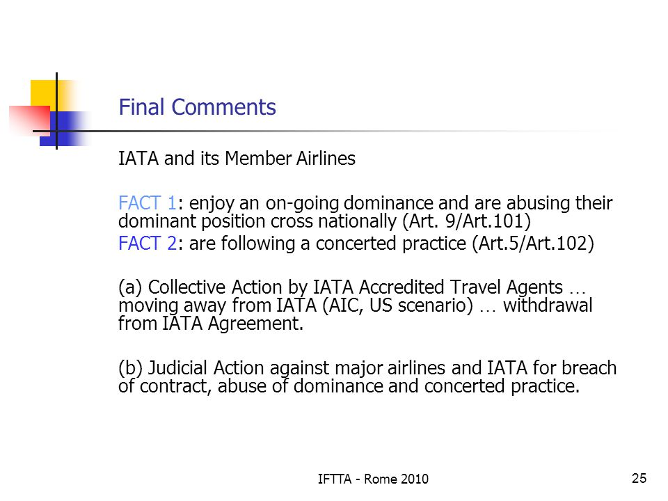 IFTTA - Rome 201025 Final Comments IATA and its Member Airlines FACT 1: enjoy an on-going dominance and are abusing their dominant position cross nationally (Art.